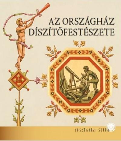 Kapitány-Horváth Zsuzsa - Kerekes Margit  (Szerk.) - Az Országház díszítőfestészete