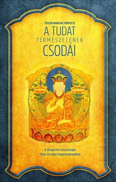 Tenzin Wangyal Rinpocse - A tudat természetének csodái