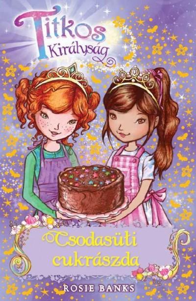 Rosie Banks - Titkos Királyság 8 . - Csodasüti Cukrászda