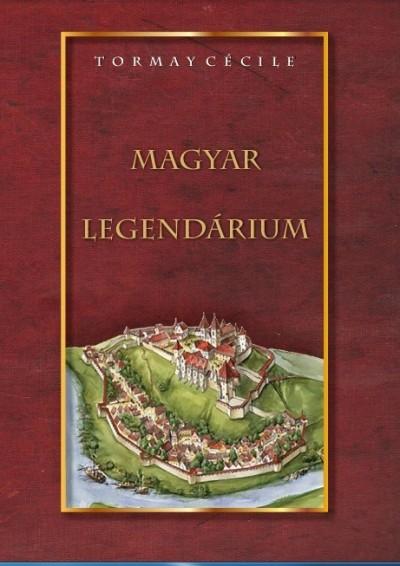 Tormay Cécile - Magyar legendárium