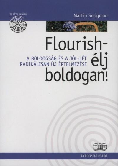 Martin E. P. Seligman - Flourish - élj boldogan!