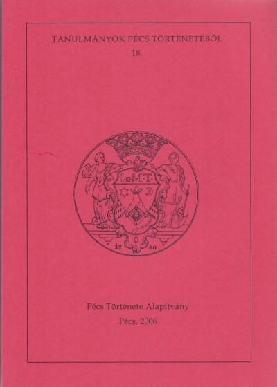Pilkhoffer Mónika  (Szerk.) - Vonyó József  (Szerk.) - Tanulmányok Pécs történetéből 18.