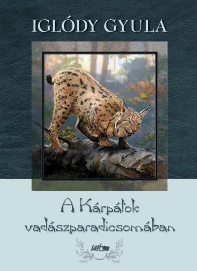 Iglódy Gyula - A Kárpátok vadászparadicsomában