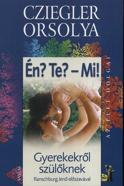Cziegler Orsolya - Én? Te? - Mi!