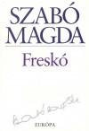 Szab� Magda - Fresk�