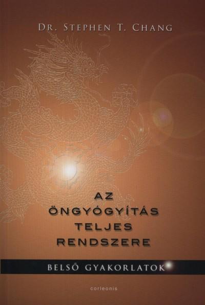 Dr. Stephen T. Chang - Balikáné Bognár Mária  (Szerk.) - Az öngyógyítás teljes rendszere