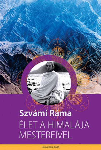 Szvámi Ráma - Élet a Himalája mestereivel