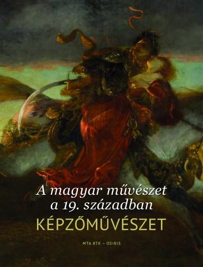 Király Erzsébet  (Szerk.) - Papp Júlia  (Szerk.) - A magyar művészet a 19. században. Képzőművészet