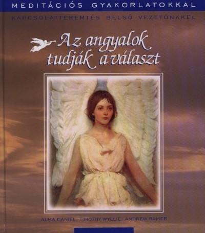 Alma Daniel - Andrew Ramer - Timothy Wyllie - Az angyalok tudják a választ
