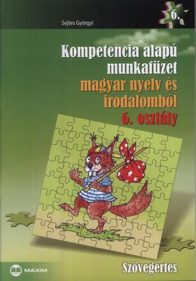 Sejtes Györgyi - Kompetencia alapú munkafüzet magyar nyelv és irodalomból 6. osztály