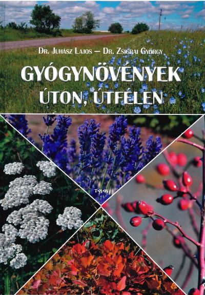 Dr. Juhász Lajos - Dr. Zsigrai György - Dr. Juhász Lajos  (Szerk.) - Gyógynövények úton, útfélen