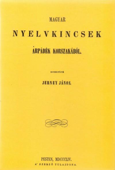 Jerney János  (Összeáll.) - Magyar nyelvkincsek Árpádék korszakából I-II.