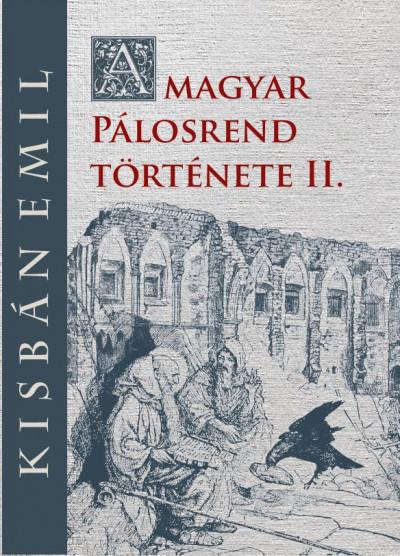 Kisbán Emil - A magyar Pálosrend története II.