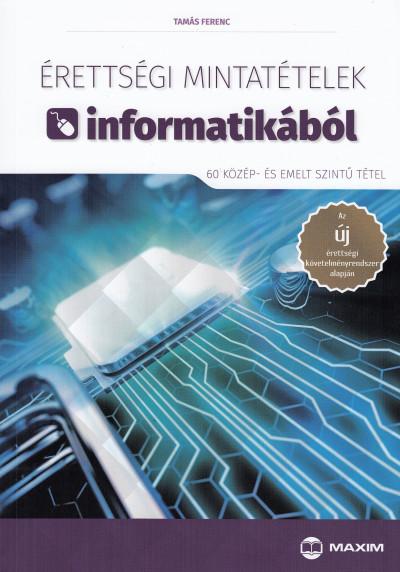 Tamás Ferenc - Érettségi mintatételek informatikából (60 közép- és emelt szintű tétel)