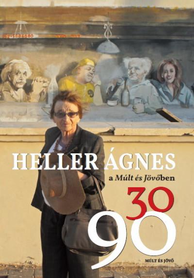 Kőbányai János  (Szerk.) - Heller Ágnes a Múlt és Jövőben 30/90