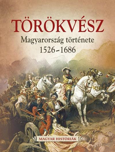 Hertelendy Csaba - Törökvész - Magyarország története 1526-1686