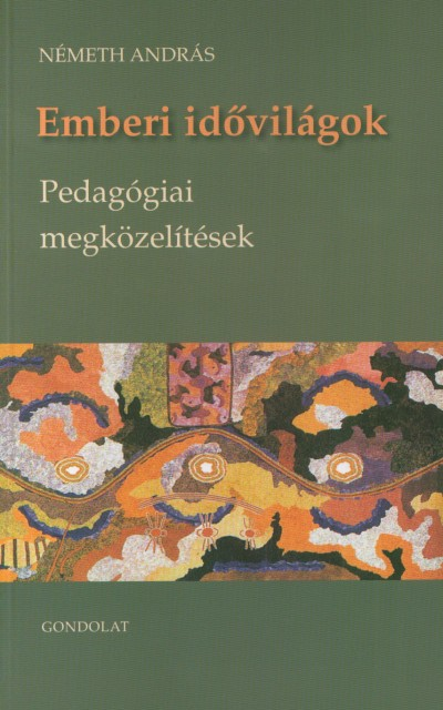 Németh András - Emberi idővilágok - Pedagógiai megközelítések