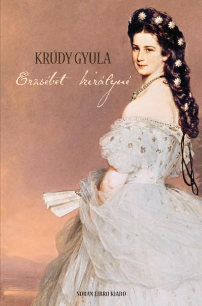 Krúdy Gyula - Kelecsényi László  (Szerk.) - Erzsébet királyné