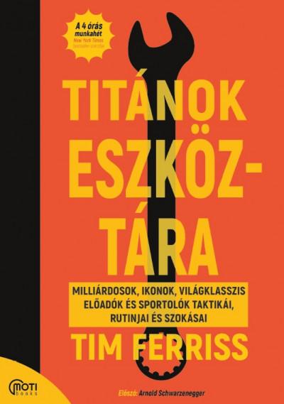 Tim Ferriss - Molnár Eszter  (Szerk.) - Titánok eszköztára