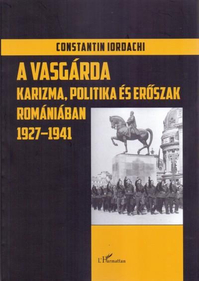 Constantin Iordachi - A Vasgárda