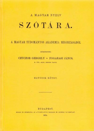 Czuczor Gergely - Fogarasi János - A magyar nyelv szótára VI.