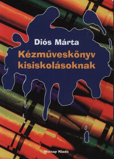 Diós Márta - Kézműveskönyv kisiskolásoknak