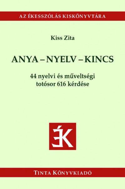 Kiss Zita  (Szerk.) - Anya-nyelv-kincs