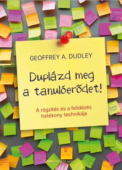 Geoffrey A. Dudley - Duplázd meg a tanulóerődet!