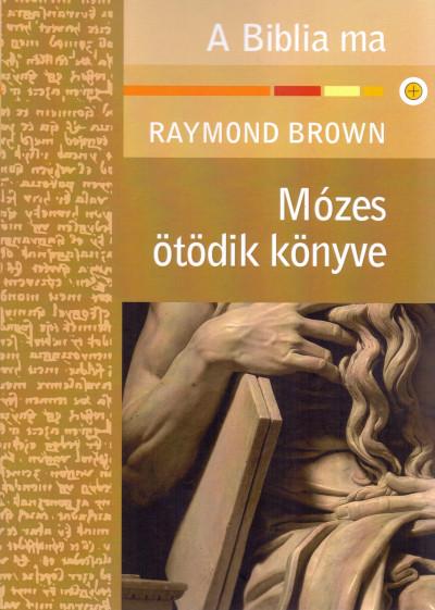 Raymond Brown - Mózes ötödik könyve