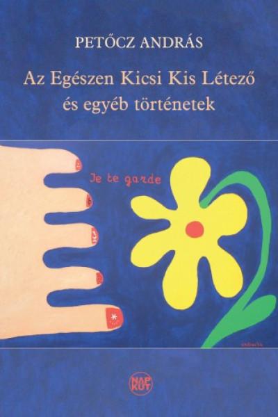 Petőcz András - Az Egészen Kicsi Kis Létező és egyéb történetek