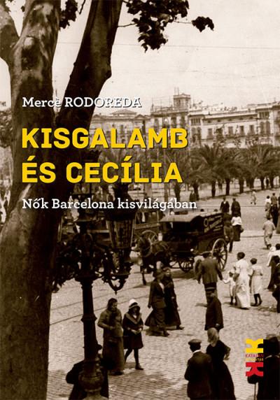 Mercé Rodoreda - Kisgalamb és Cecília