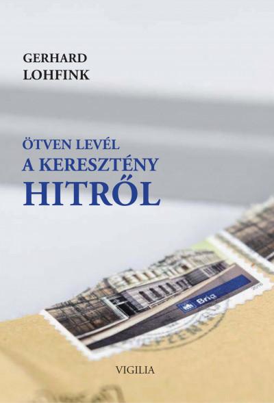 Gerhard Lohfink - Ötven levél a keresztény hitről
