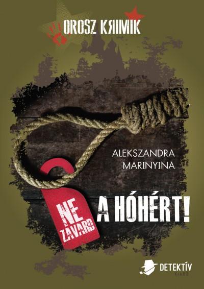 Alekszandra Marinyina - Orosz krimi csomag - Ne zavard a hóhért!+A sértett neve - Senki