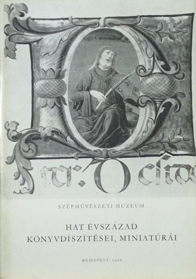 - Hat évszázad könyvdíszítései, miniatúrái