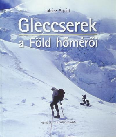 Juhász Árpád - Gleccserek a Föld hőmérői