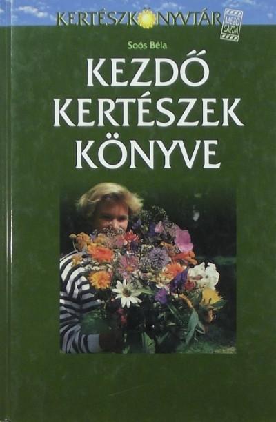Soós Béla - Kezdő kertészek könyve