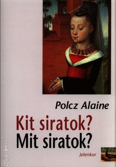 Polcz Alaine - Kit siratok? Mit siratok?