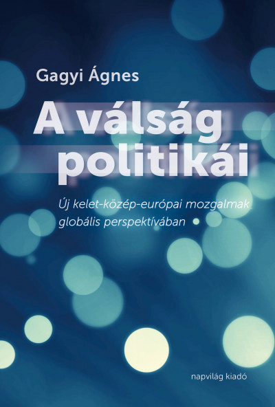 Gagyi Ágnes - A válság politikái