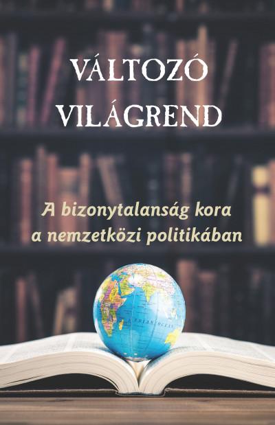 Ágh Attila  (Szerk.) - Káncz Csaba  (Szerk.) - Változó világrend