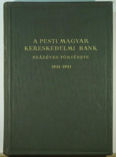 - A Pesti Magyar Kereskedelmi Bank százéves története 1841-1941