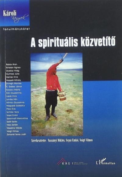 Sepsi Enikő  (Szerk.) - Vassányi Miklós  (Szerk.) - Voigt Vilmos  (Szerk.) - A spirituális közvetítő