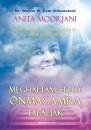 Anita Moorjani - Meghaltam, hogy önmagamra találjak