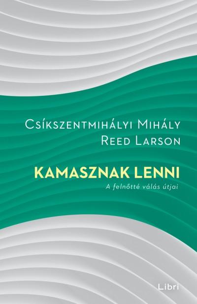 Csíkszentmihályi Mihály - Reed Larson - Kamasznak lenni