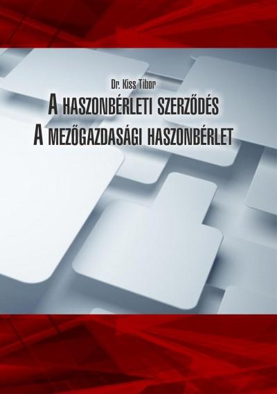 Kiss Tibor - A haszonbérleti szerződés - A mezőgazdasági haszonbérlet