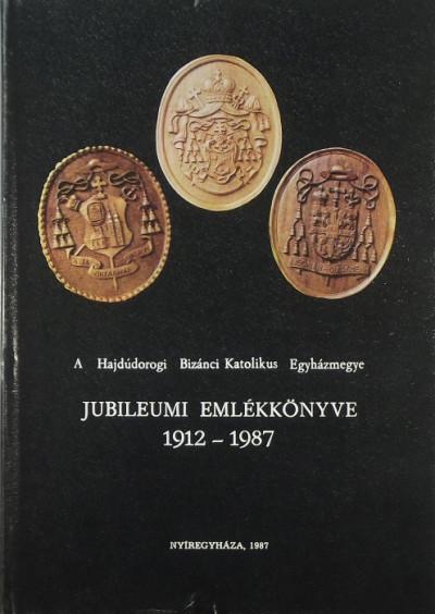 Dr. Timkó Imre  (Szerk.) - A Hajdúdorogi Bizánci Katolikus Egyházmegye jubileumi emlékkönyve, 1912-1987