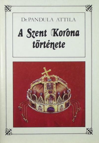 Pandula Attila - A Szent Korona története