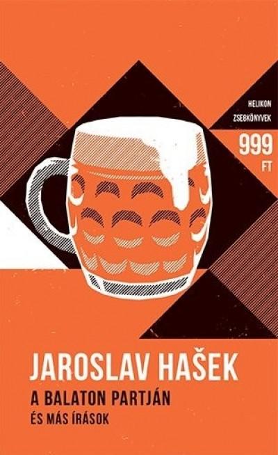 Jaroslav Hasek - Kiss-Szemán Róbert  (Szerk.) - A Balaton partján és más írások - Helikon zsebkönyvek 47.
