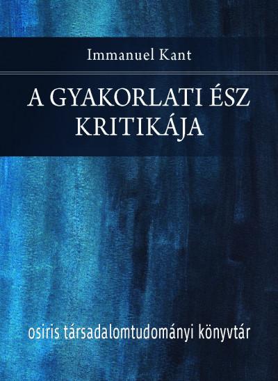 Immanuel Kant - A gyakorlati ész kritikája