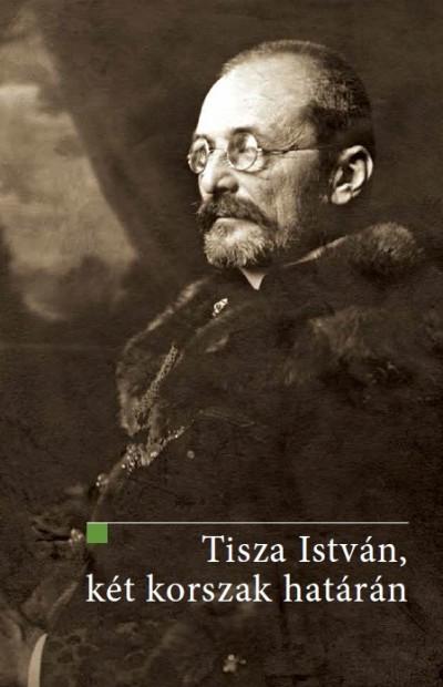 Ifj. Bertényi Iván  (Szerk.) - Tisza István, két korszak határán