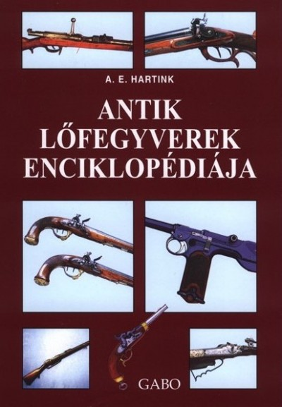 Anton E. Hartink - Antik lőfegyverek enciklopédiája